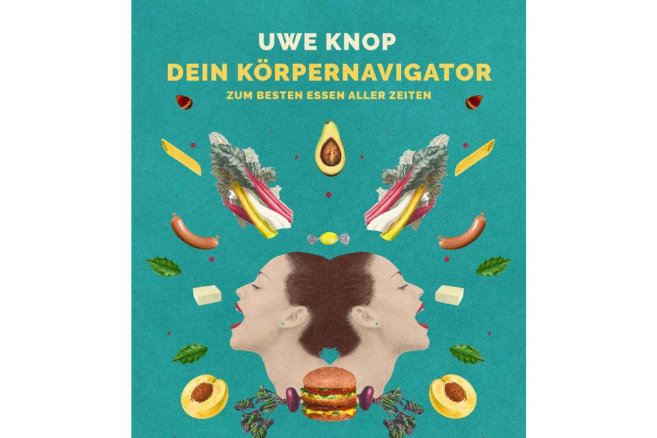 """""""Dein Körpernavigator zum besten Essen aller Zeiten"""", Uwe Knop, Polarise, 240 Seiten, 14,95 Euro."""