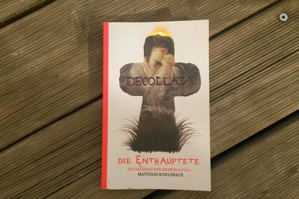 Matthias Schildbach: Decollata. Die Enthauptete. Ein sächsischer Kriminalfall. 250 Seiten kosten 16,90 Euro. Erhältlich im Buchhandel und via Homepage des Autors.