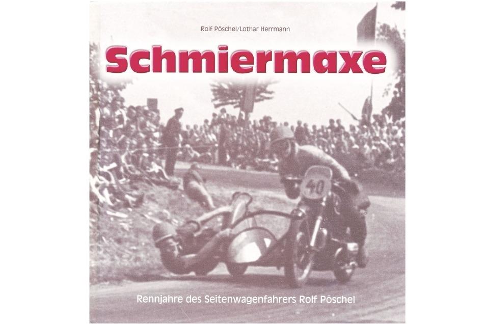 """Im Buch """"Schmiermaxe"""" erzählt Rolf Pöschel von seinen Erfolgen als Seitenwagenpilot und lässt ein Panorama der Nachkriegs-DDR lebendig werden."""