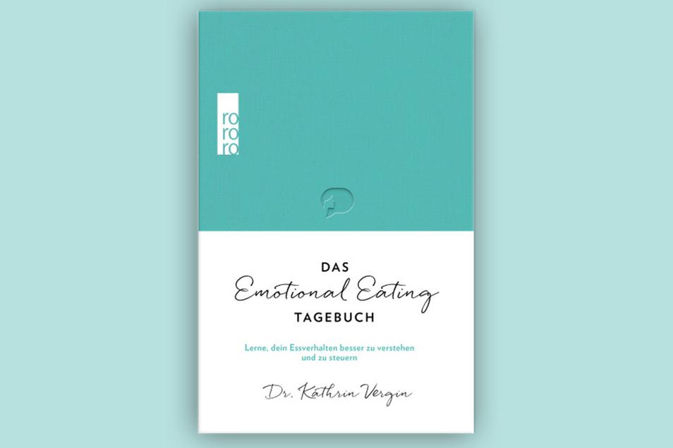 "Dr. Kathrin Vergin ""Das Emotional Eating Tagebuch"", Rowohlt Verlag, 267 Seiten, 25 Euro"