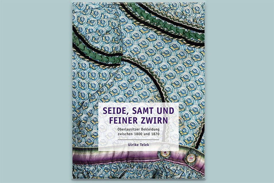 """Das Buch """"Seide, Samt und feiner Zwirn – Oberlausitzer Bekleidung zwischen 1800 und 1870"""" ist im Imhof-Verlag erschienen."""