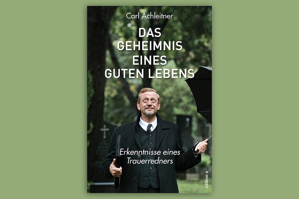 Carl Achleitner: Das Geheimnis eines guten Lebens – Erkenntnisse eines Trauerredners, edition a, 224 Seiten, 22 Euro