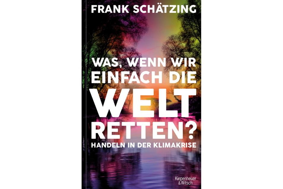 Frank Schätzing: Was, wenn wir einfach die Welt retten? - Handeln in der Klimakrise. Kiepenheuer & Witsch, Köln, 336 Seiten, 20,00 Euro, ISBN 978-3-462-00201-0